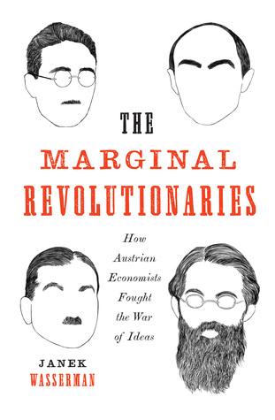 [PDF] [EPUB] The Marginal Revolutionaries: How Austrian Economists Fought the War of Ideas Download by Janek Wasserman