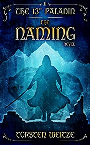 [PDF] [EPUB] The Naming: The 13th Paladin (Volume II) Download by Torsten Weitze