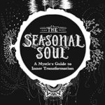 [PDF] [EPUB] The Seasonal Soul: A Mystic's Guide to Inner Transformation Download