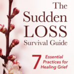[PDF] [EPUB] The Sudden Loss Survival Guide: Seven Essential Practices for Healing Grief Download