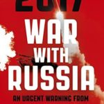[PDF] [EPUB] 2017 War With Russia: An Urgent Warning from Senior Military Command Download