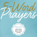 [PDF] [EPUB] 5-Word Prayers: Where to Start When You Don't Know What to Say to God Download