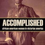 [PDF] [EPUB] Accomplished: African-American Women in Victorian America (Abridged, Annotated) Download