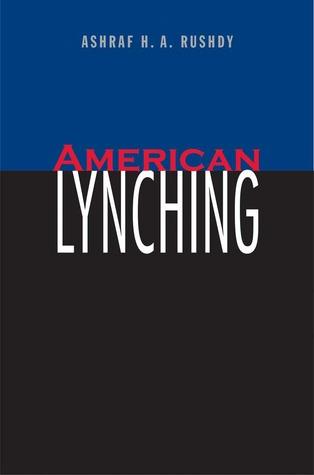 [PDF] [EPUB] American Lynching Download by Ashraf H.A. Rushdy