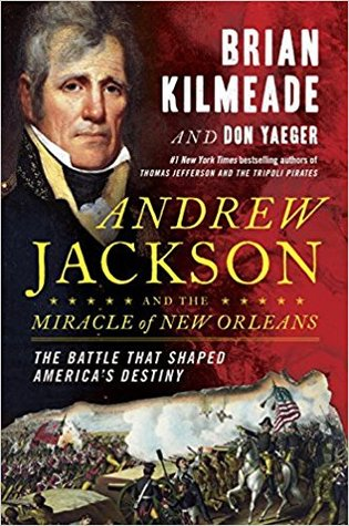 [PDF] [EPUB] Andrew Jackson and the Miracle of New Orleans: The Battle That Shaped America's Destiny Download by Brian Kilmeade