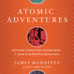 [PDF] [EPUB] Atomic Adventures: Secret Islands, Forgotten N-Rays, and Isotopic Murder Download