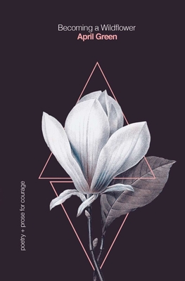 [PDF] [EPUB] Becoming a Wildflower: poetry + prose for courage Download by April Green