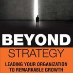 [PDF] [EPUB] Beyond Strategy: Leading Your Organization To Remarkable Growth Download
