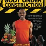 [PDF] [EPUB] Body Under Construction: How to Build and Maintain Optimal Health at Any Age Download