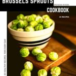 [PDF] [EPUB] Brussels Sprouts: 20 Healthy Recipes for every day Download