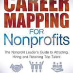 [PDF] [EPUB] Career Mapping for Nonprofits: The Nonprofits Leader's Guide to Attracting, Hiring, and Retaining Top Talent Download