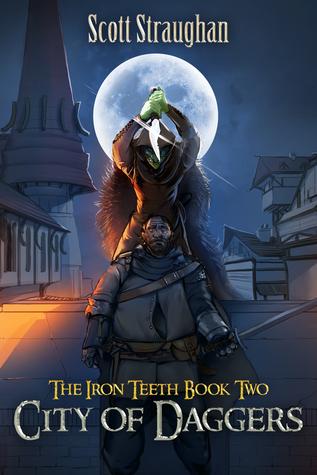 [PDF] [EPUB] City of Daggers (The Iron Teeth, #2) Download by Scott Straughan