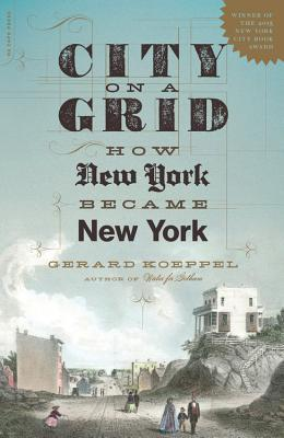 [PDF] [EPUB] City on a Grid: How New York Became New York Download by Gerard Koeppel