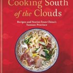 [PDF] [EPUB] Cooking South of the Clouds: Recipes and stories from China's Yunnan province Download