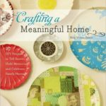 [PDF] [EPUB] Crafting a Meaningful Home: 27 DIY Projects to Tell Stories, Hold Memories, and Celebrate Family Heritage Download