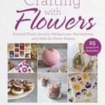 [PDF] [EPUB] Crafting with Flowers: Pressed Flower Decorations, Herbariums, and Gifts for Every Season Download
