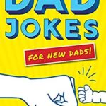 [PDF] [EPUB] Dad Jokes for New Dads: Embarrass Your Kids Early! Download