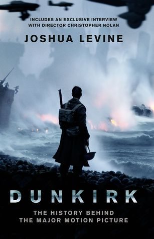 [PDF] [EPUB] Dunkirk: The History Behind the Major Motion Picture Download by Joshua Levine