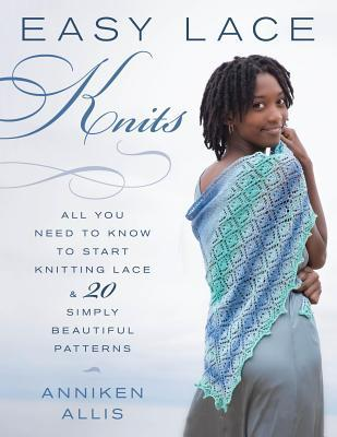 [PDF] [EPUB] Easy Lace Knits: All You Need to Know to Start Knitting Lace and 20 Simply Beautiful Patterns Download by Anniken Allis