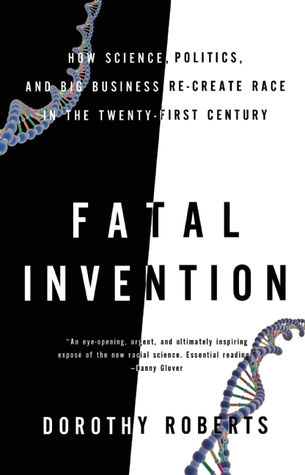 [PDF] [EPUB] Fatal Invention: How Science, Politics, and Big Business Re-Create Race in the Twenty-First Century Download by Dorothy Roberts