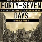 [PDF] [EPUB] Forty-Seven Days: How Pershing's Warriors Came of Age to Defeat the German Army in World War I Download