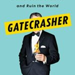 [PDF] [EPUB] Gatecrasher: How I Helped the Rich Become Famous and Ruin the World Download