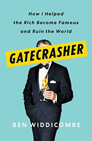 [PDF] [EPUB] Gatecrasher: How I Helped the Rich Become Famous and Ruin the World Download by Ben Widdicombe
