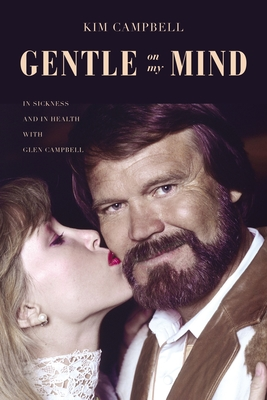 [PDF] [EPUB] Gentle on My Mind: In Sickness and in Health with Glen Campbell Download by Kim  Campbell