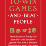 [PDF] [EPUB] How to Win Games and Beat People: Demolish Your Family and Friends at over 30 Classic Games with Advice from an International Array of Experts Download