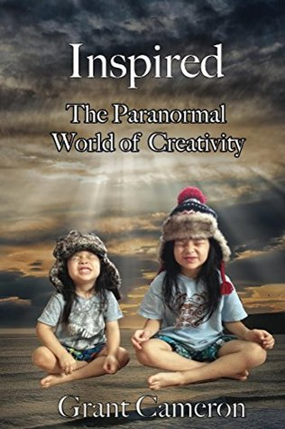 [PDF] [EPUB] Inspired: The Paranormal World of Creativity Download by Grant Cameron