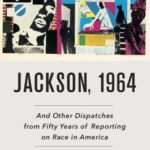 [PDF] [EPUB] Jackson, 1964: And Other Dispatches from Fifty Years of Reporting on Race in America Download