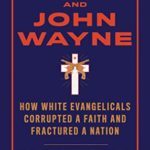 [PDF] [EPUB] Jesus and John Wayne: How White Evangelicals Corrupted a Faith and Fractured a Nation Download