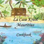 [PDF] [EPUB] La Case Kreol – Mauritius: Cookbook Download