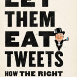 [PDF] [EPUB] Let them Eat Tweets: How the Right Rules in an Age of Extreme Inequality Download