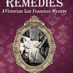 [PDF] [EPUB] Lethal Remedies (A Victorian San Francisco Mystery) Download