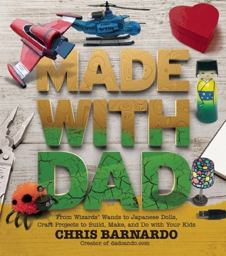 [PDF] [EPUB] Made with Dad: From Wizards' Wands to Japanese Dolls, Craft Projects to Build, Make, and Do with Your Kids Download by Chris Barnardo