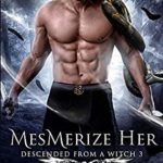 [PDF] [EPUB] MesMerize Her (Descended from a Witch, #3) Download