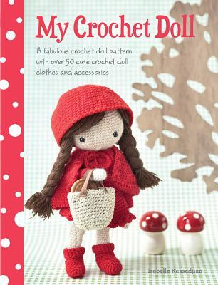 [PDF] [EPUB] My Crochet Doll: A Fabulous Crochet Doll Pattern with Over 50 Cute Crochet Doll's Clothes and Accessories Download by Isabelle Kessdjian