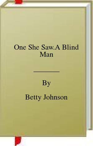 [PDF] [EPUB] One She Saw.A Blind Man Download by Betty Johnson