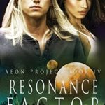 [PDF] [EPUB] Resonance Factor (Aeon Project Book 4) Download
