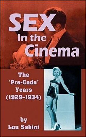 [PDF] [EPUB] Sex in the Cinema: The 'Pre-Code' Years 1929-1934 Download by Lou Sabini