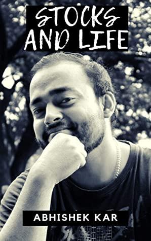 [PDF] [EPUB] Stocks and Life: Snippets from the life of Abhishek Kar Download by Abhishek Kar