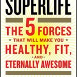 [PDF] [EPUB] SuperLife: The 5 Forces That Will Make You Healthy, Fit, and Eternally Awesome Download