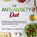 [PDF] [EPUB] The Anti-Anxiety Diet: 70 Recipes for Your Happy and Anti-Stress Life Download
