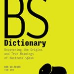[PDF] [EPUB] The BS Dictionary: Uncovering the Origins and True Meanings of Business Speak Download