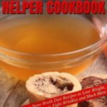 [PDF] [EPUB] The Bone Broth Diet Helper Cookbook: Quick and Easy Bone Broth Diet Recipes to Lose Weight, Boost Energy, Feel Younger, Fight Wrinkles and Much More Download