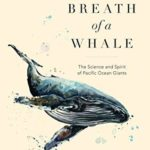 [PDF] [EPUB] The Breath of a Whale: The Science and Spirit of Pacific Ocean Giants Download