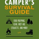 [PDF] [EPUB] The Camper's Survival Guide: Food Prepping, Gear, First Aid, Etiquette, and More! Download