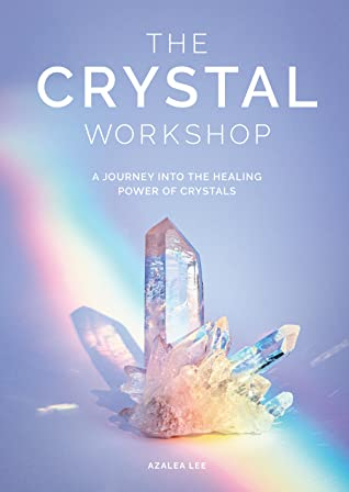 [PDF] [EPUB] The Crystal Workshop: A Journey into the Healing Power of Crystals Download by Azalea Lee