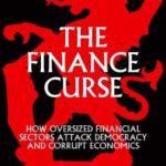 [PDF] [EPUB] The Finance Curse: How Oversized Financial Sectors Attack Democracy and Corrupt Economics Download